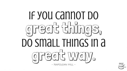 napolean-hill-quote-if-you-cannot-do-great-things-do-small-things-in-a-great-way-say-yum-inspirational-quote